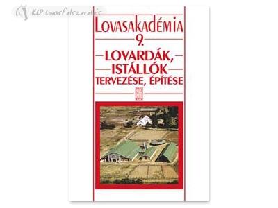 Könyv: Lovardák, Istállók Tervezése, Építése (Lovasakadémia 9)