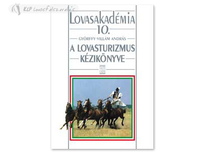 Hungarian Book: A Lovasturizmus Kézikönyve (Lovasakadémia 10)