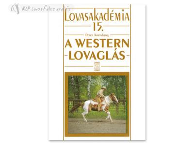 Könyv: A Western Lovaglás (Lovasakadémia 15)