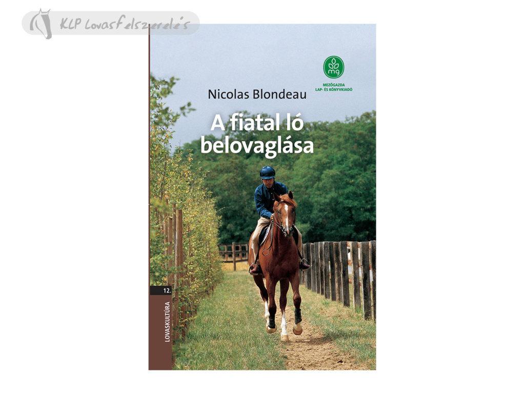 Könyv: Nicolas Blondeau - A Fiatal Ló Belovaglása