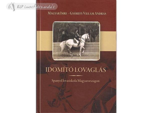 Könyv: Idomító Lovaglás - Spanyol Lovasiskola Mo.-N